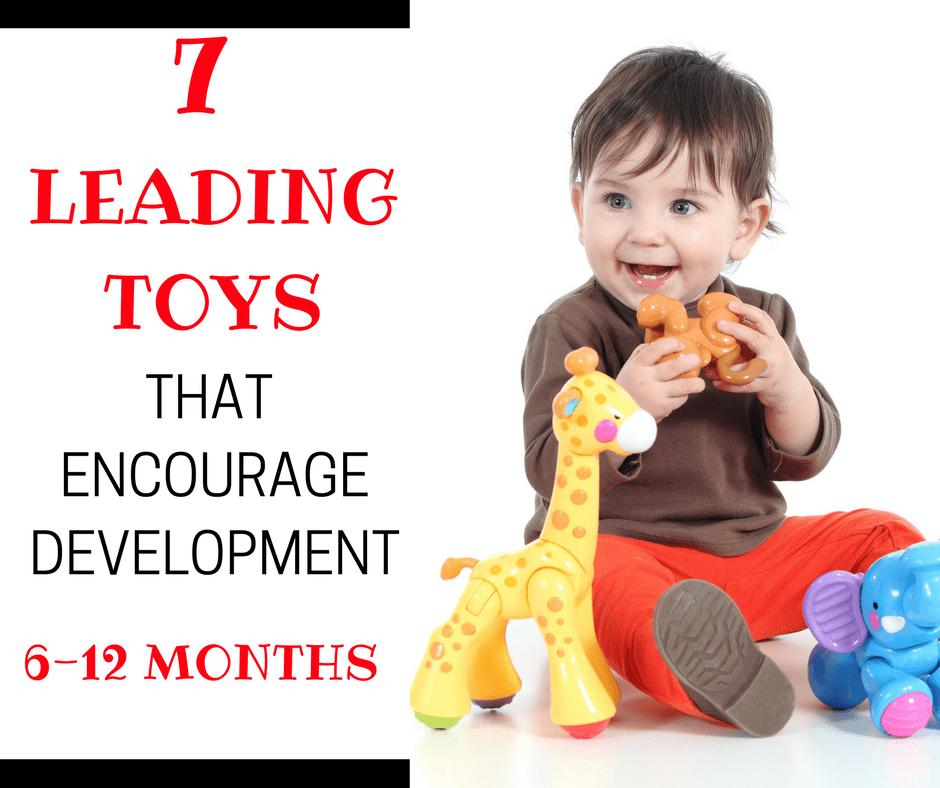 Leading Toys For Encouraging Development 6 12 Months